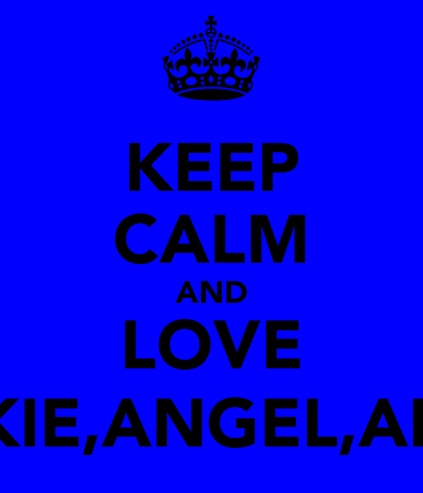 KEEP CALM AND LOVE COOKIE,ANGEL,ARCHIE