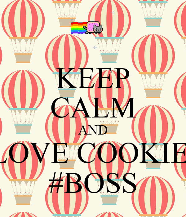 KEEP CALM AND LOVE COOKIE  #BOSS