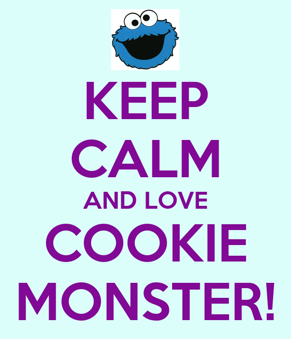 KEEP CALM AND LOVE COOKIE MONSTER!