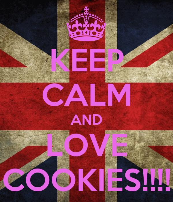 KEEP CALM AND LOVE COOKIES!!!!