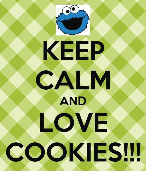 KEEP CALM AND LOVE COOKIES!!!