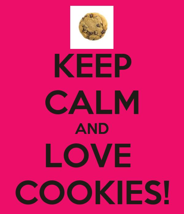 KEEP CALM AND LOVE  COOKIES!