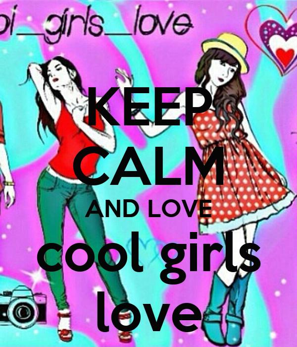 KEEP CALM AND LOVE cool girls love