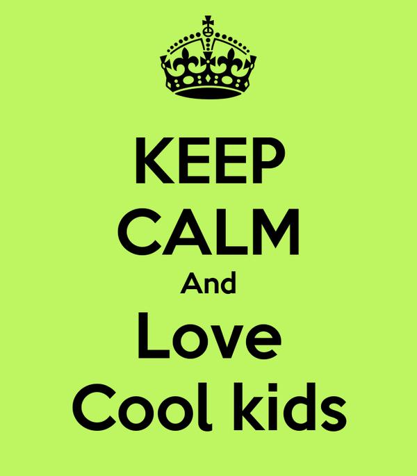 KEEP CALM And Love Cool kids