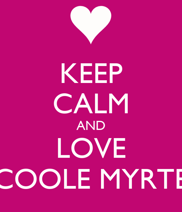 KEEP CALM AND LOVE COOLE MYRTE