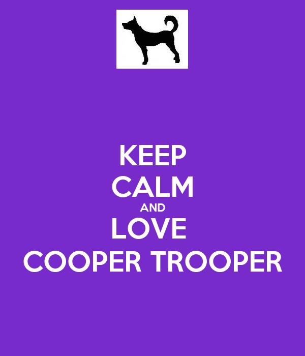 KEEP CALM AND LOVE  COOPER TROOPER