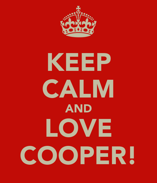 KEEP CALM AND LOVE COOPER!