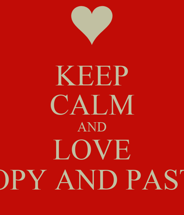 KEEP CALM AND LOVE COPY AND PASTE
