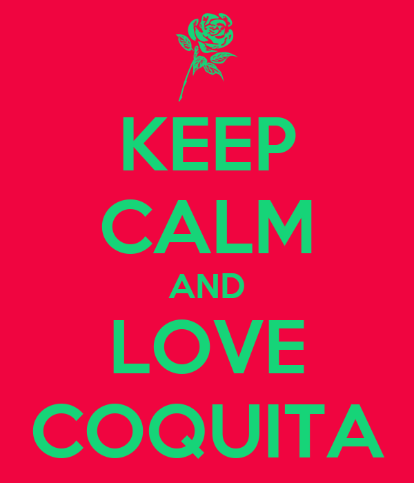 KEEP CALM AND LOVE COQUITA