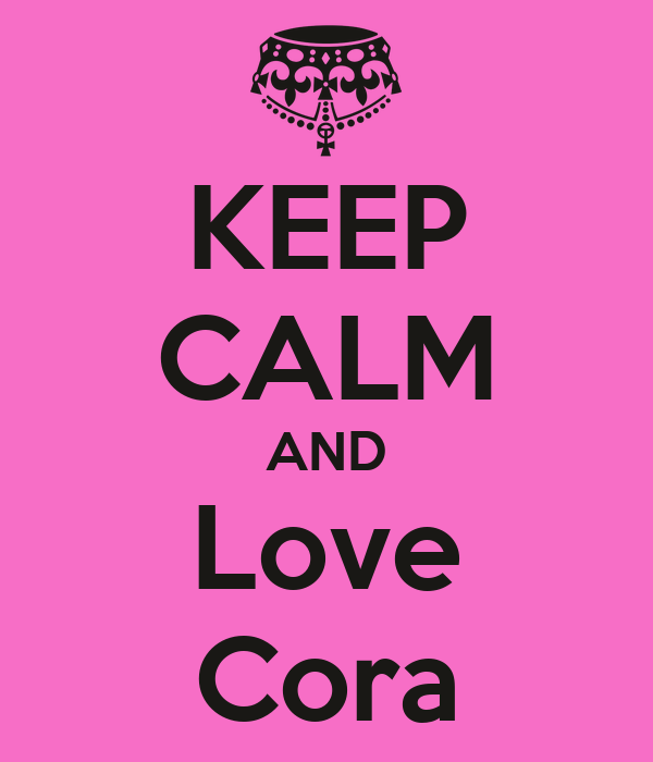 KEEP CALM AND Love Cora