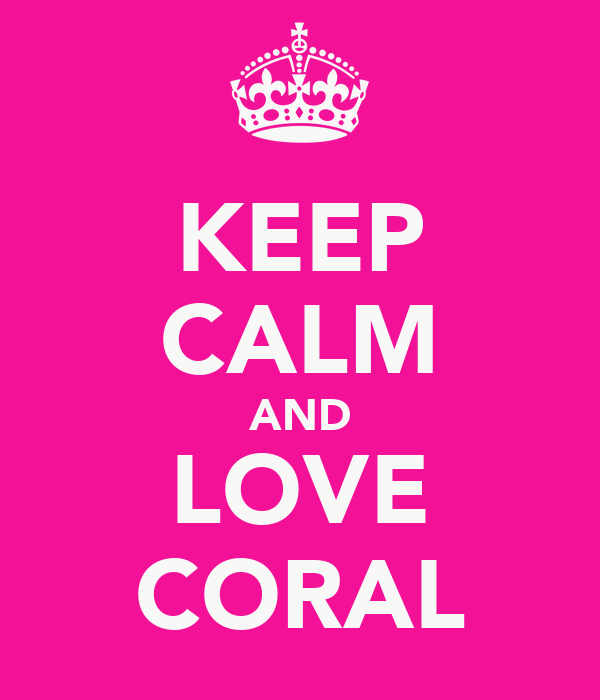KEEP CALM AND LOVE CORAL