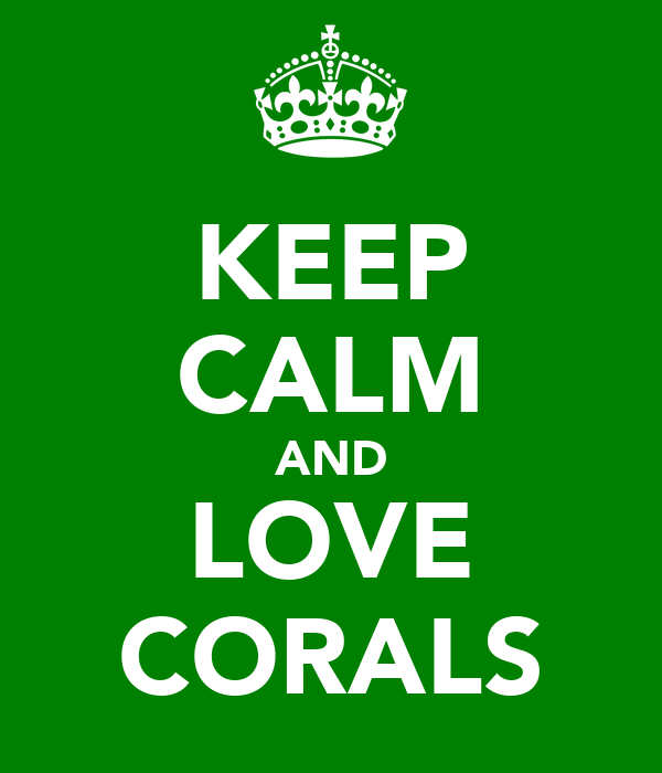 KEEP CALM AND LOVE CORALS