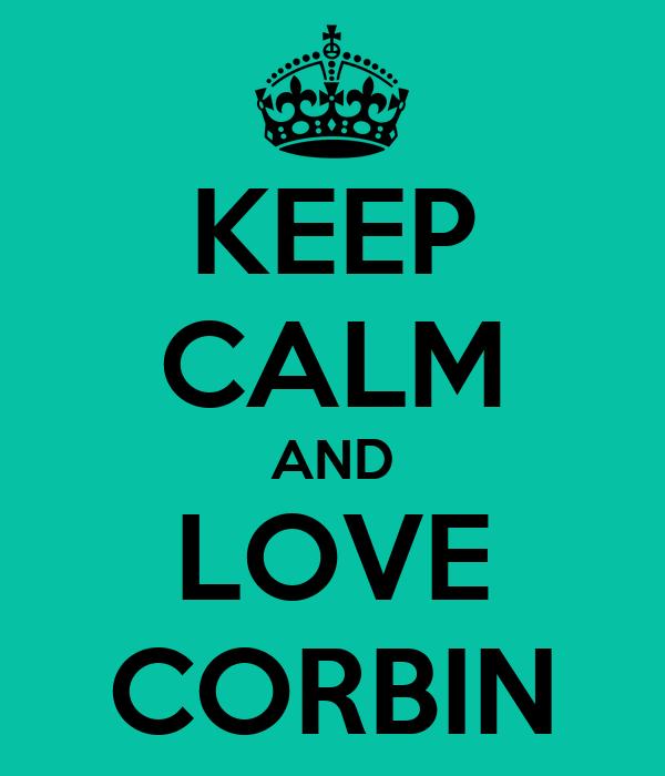 KEEP CALM AND LOVE CORBIN