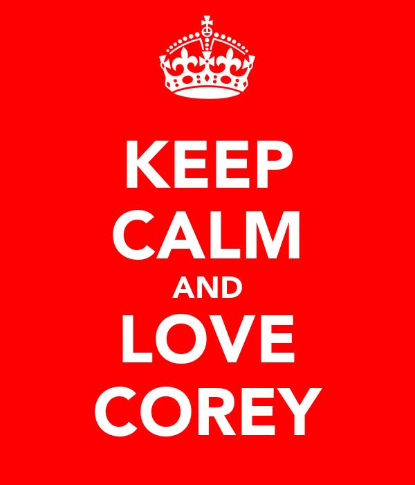 KEEP CALM AND LOVE COREY