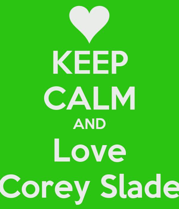 KEEP CALM AND Love Corey Slade