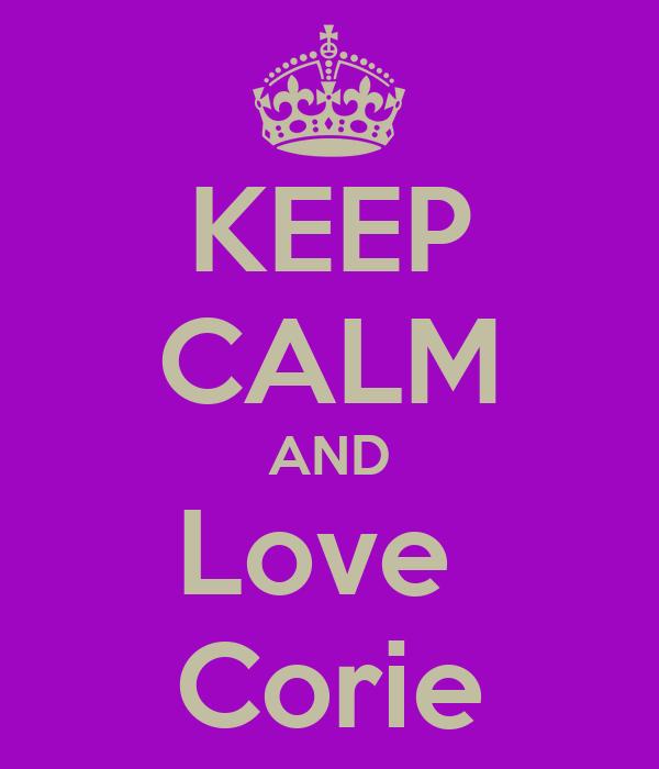 KEEP CALM AND Love  Corie