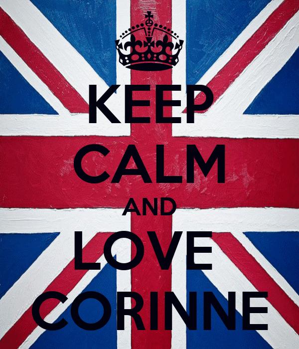 KEEP CALM AND LOVE  CORINNE