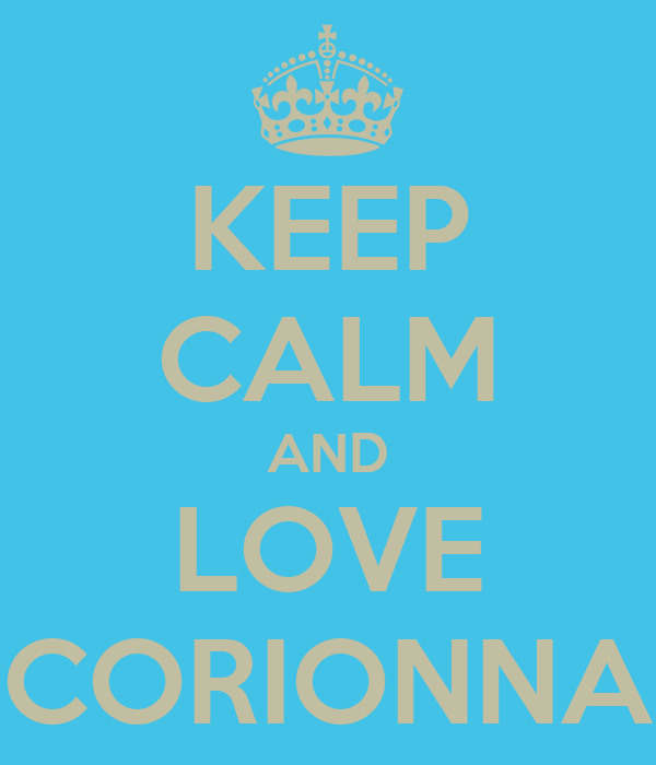 KEEP CALM AND LOVE CORIONNA