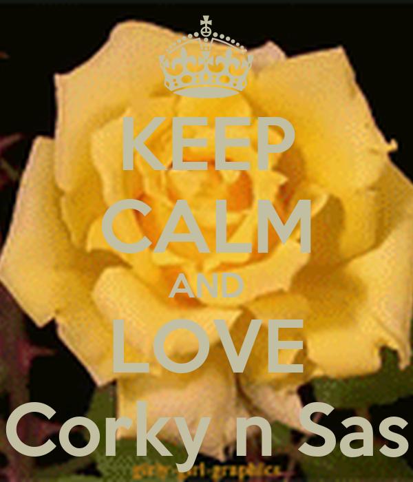 KEEP CALM AND LOVE Corky n Sas
