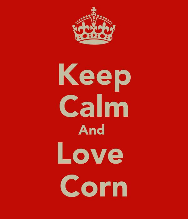Keep Calm And  Love  Corn