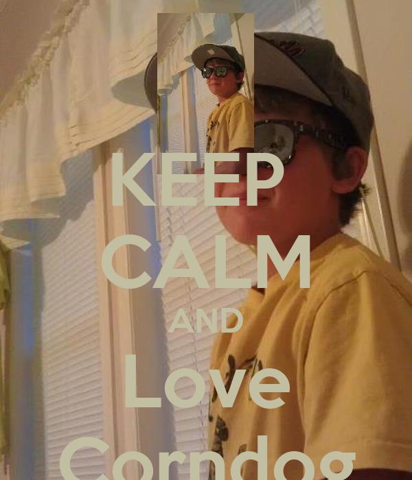 KEEP  CALM AND Love Corndog