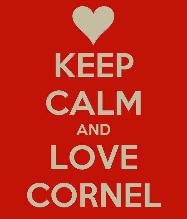 KEEP CALM AND LOVE CORNEL