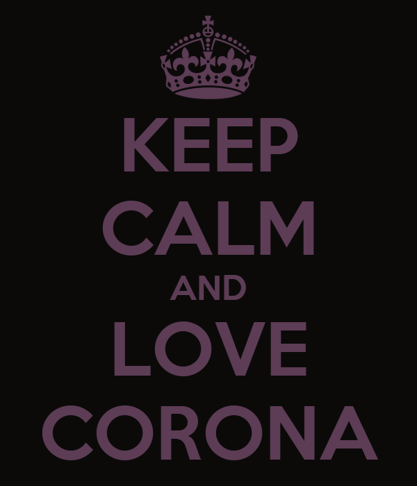 KEEP CALM AND LOVE CORONA