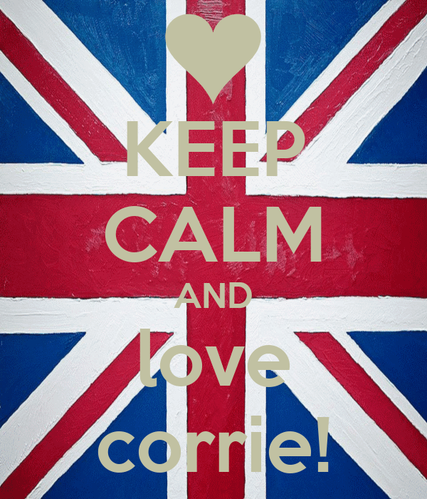 KEEP CALM AND love corrie!