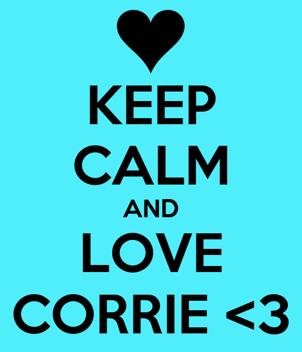 KEEP CALM AND LOVE CORRIE <3