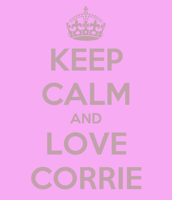 KEEP CALM AND LOVE CORRIE