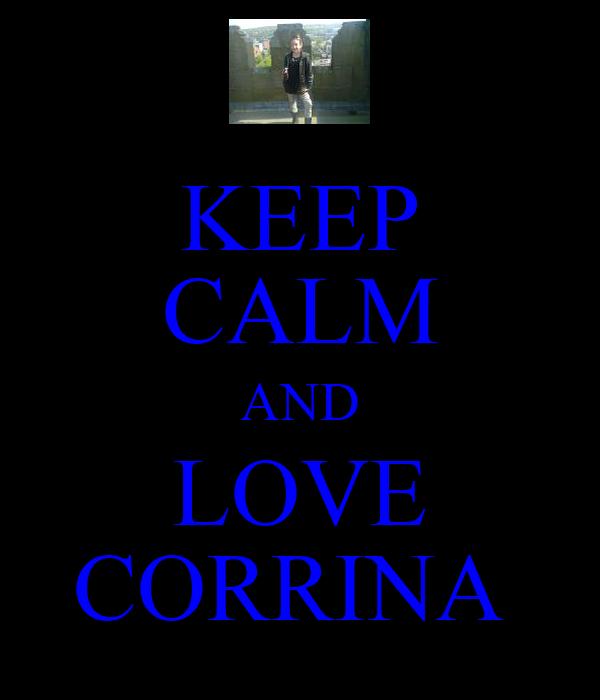 KEEP CALM AND LOVE CORRINA