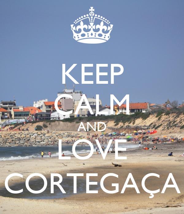 KEEP CALM AND LOVE CORTEGAÇA