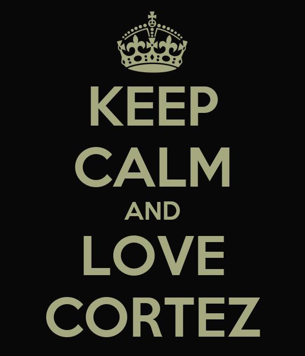 KEEP CALM AND LOVE CORTEZ