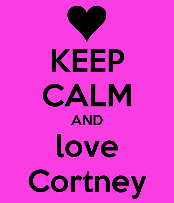 KEEP CALM AND love Cortney