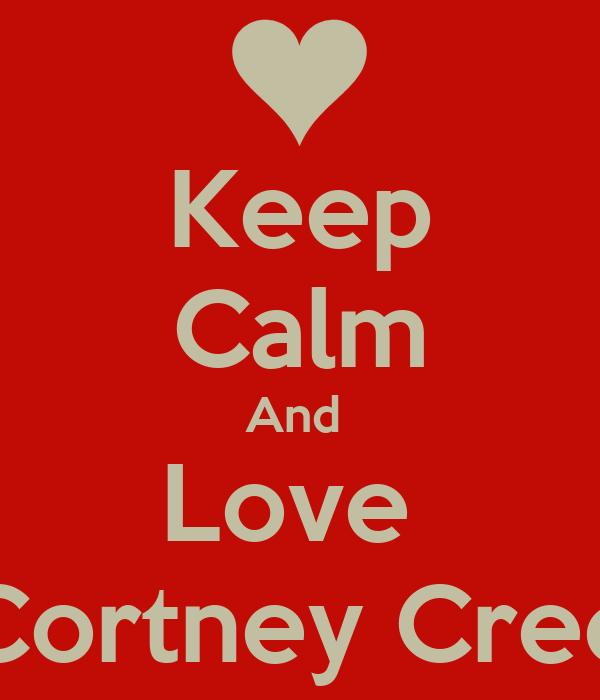 Keep Calm And  Love  Cortney Cree