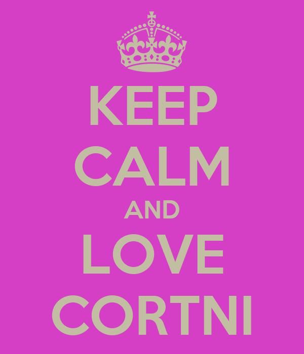 KEEP CALM AND LOVE CORTNI