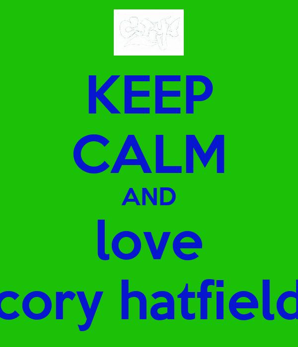 KEEP CALM AND love cory hatfield