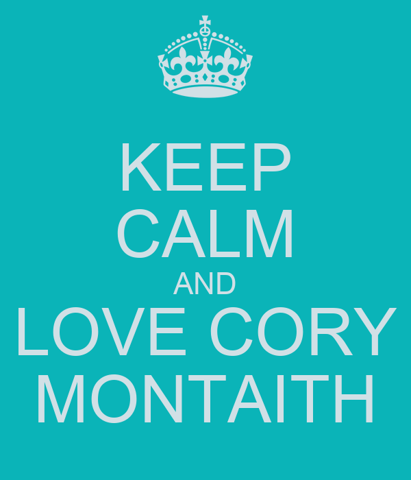 KEEP CALM AND LOVE CORY MONTAITH