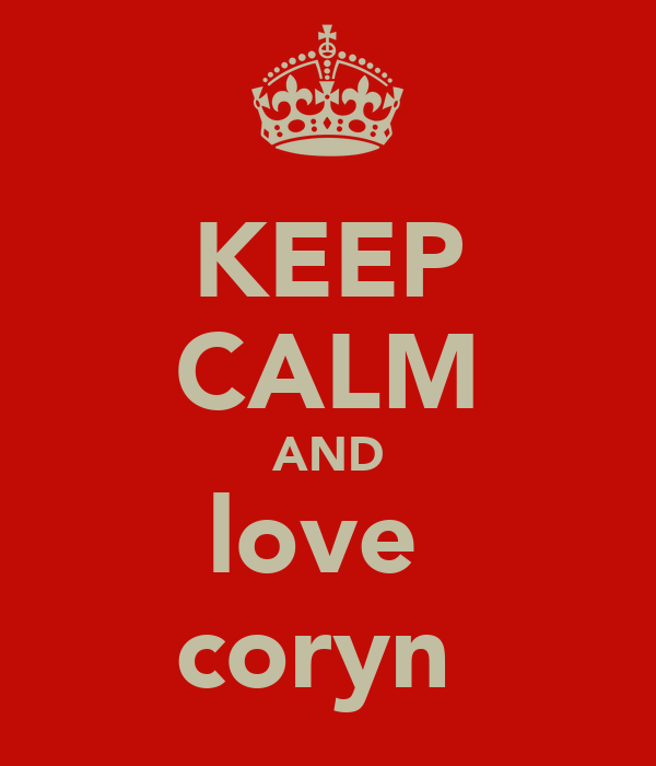 KEEP CALM AND love  coryn