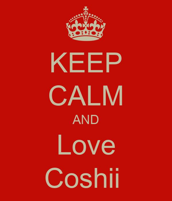 KEEP CALM AND Love Coshii