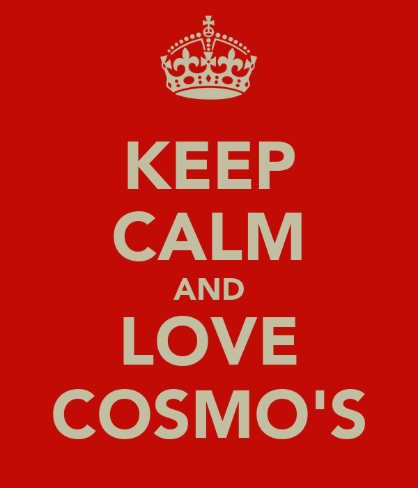KEEP CALM AND LOVE COSMO'S