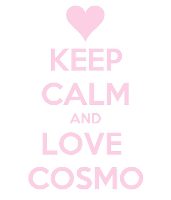 KEEP CALM AND LOVE  COSMO