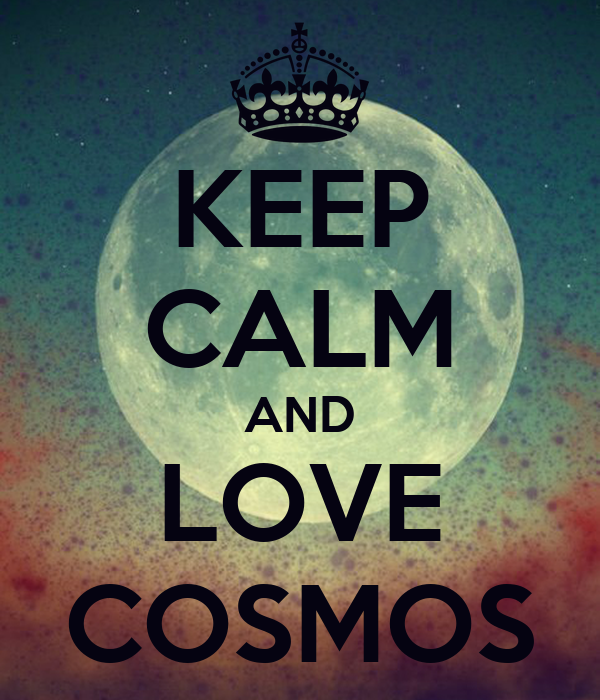 KEEP CALM AND LOVE COSMOS