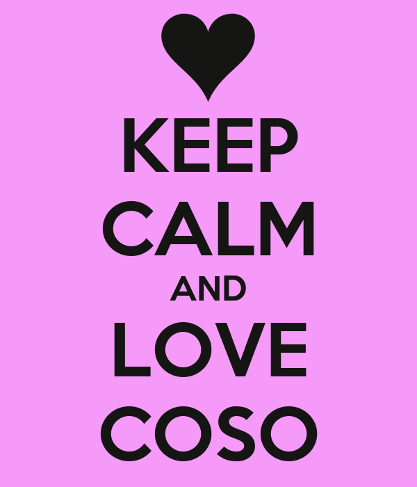 KEEP CALM AND LOVE COSO