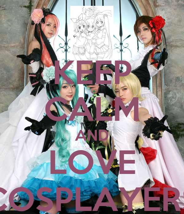 KEEP CALM AND LOVE COSPLAYERS