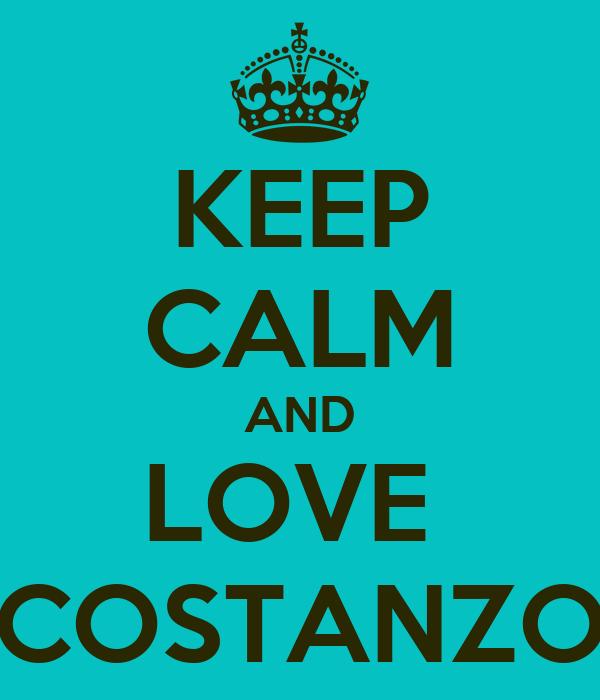 KEEP CALM AND LOVE  COSTANZO