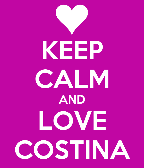 KEEP CALM AND LOVE COSTINA