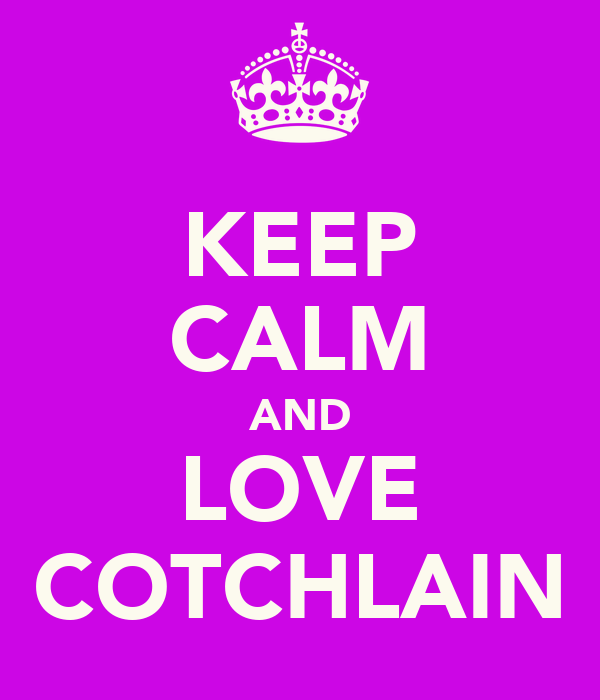 KEEP CALM AND LOVE COTCHLAIN