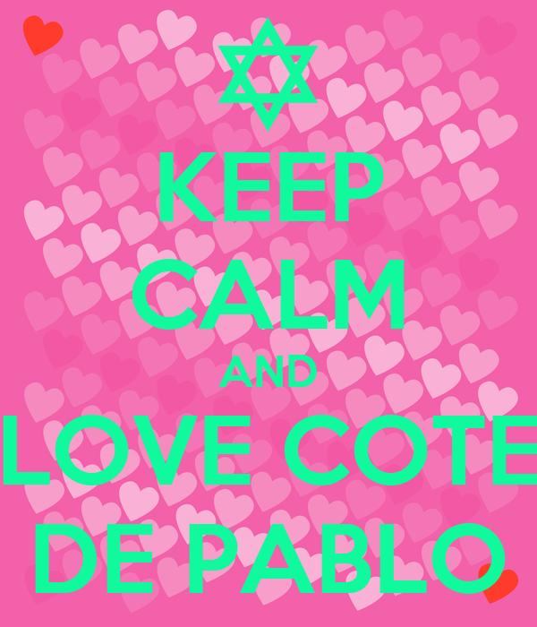 KEEP CALM AND LOVE COTE DE PABLO