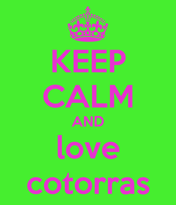 KEEP CALM AND love cotorras